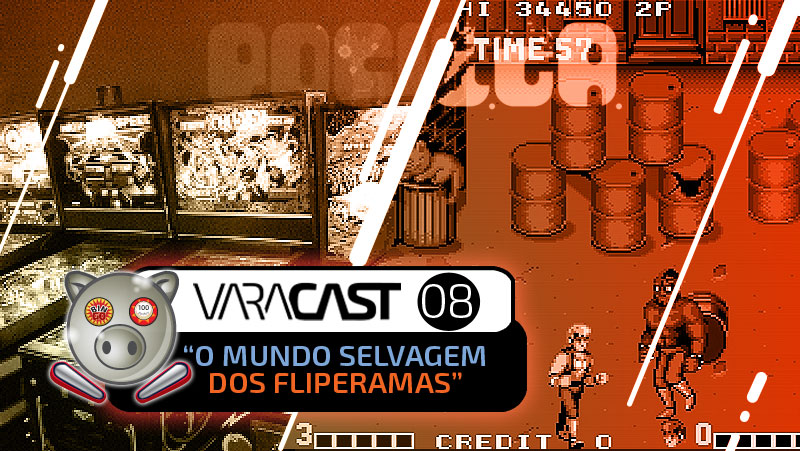 Varacast (008) – O Mundo Selvagem dos Fliperamas