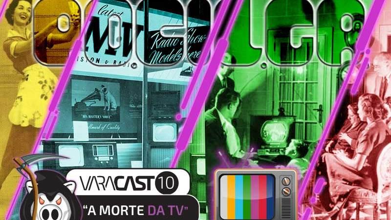 Varacast #10 – A Morte da TV
