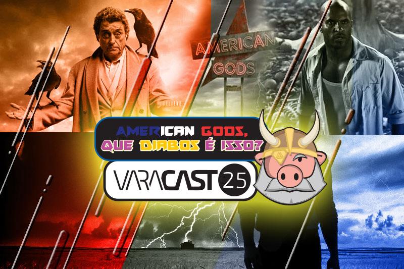 """Varacast #25 – """"American Gods"""", que diabo é isso?"""