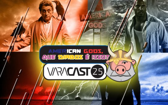 """Varacast #25 - """"American Gods"""", que diabo é isso?"""