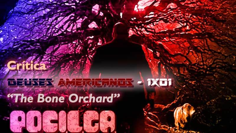 Crítica | Deuses Americanos – 1×01: The Bone Orchard