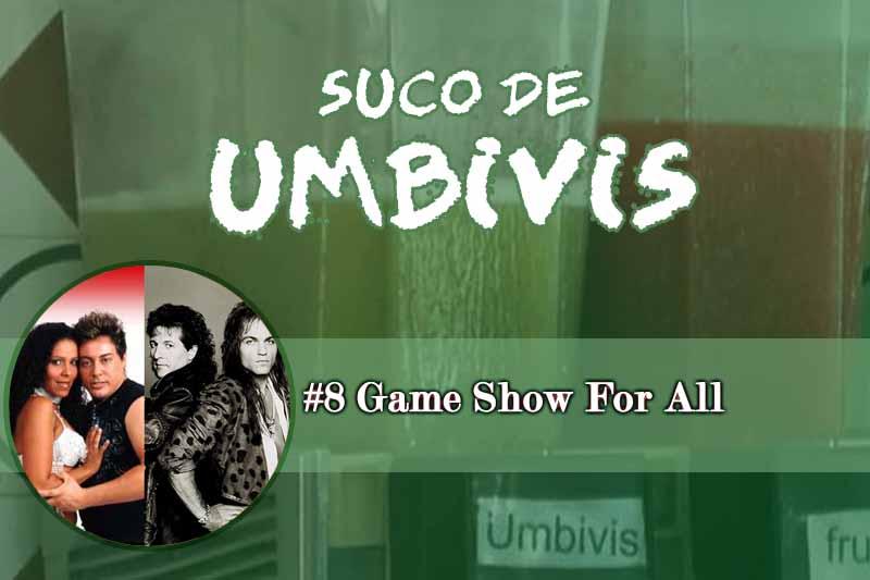 Suco de Umbivis 08 – Game Show For All