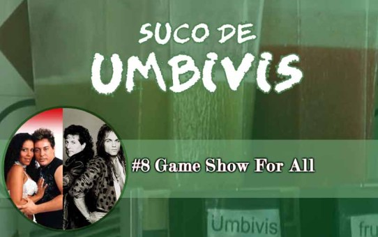 Suco de Umbivis 08 - Game Show For All