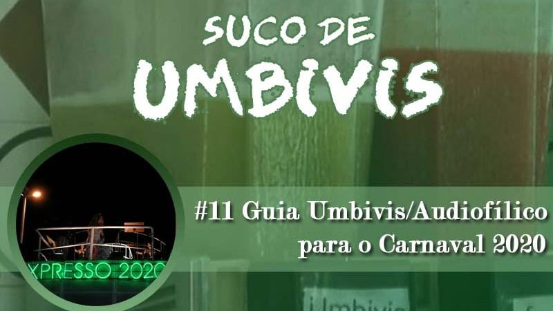 Suco de Umbivis 11 – Guia Umbivis/Audiofílico das Músicas do Carnaval 2020