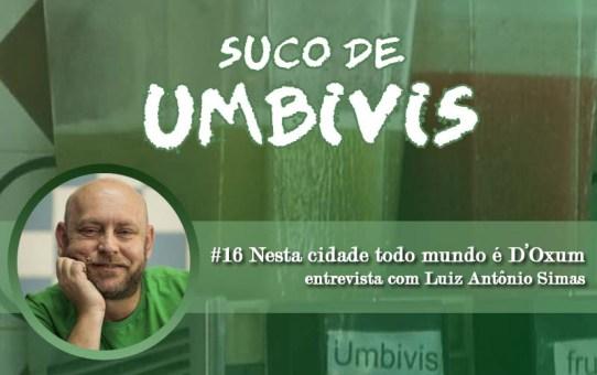 Suco de Umbivis 16 - Nesta cidade todo mundo é D'Oxum: Entrevista com Luiz Antônio Simas
