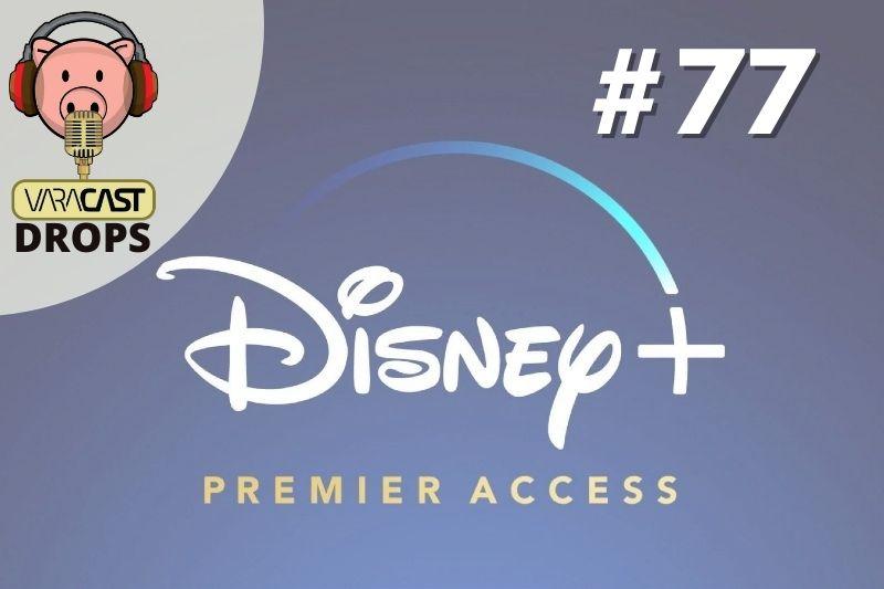 Varacast #77 – Varacast Drops – Disney vai focar no cinema