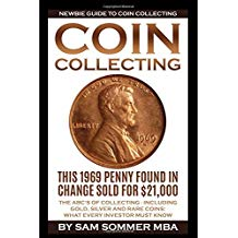 Coin Collecting - Newbie Guide To Coin Collecting: The ABC's Of Collecting - Including Gold, Silver and Rare Coins: What Every Investor Must Know