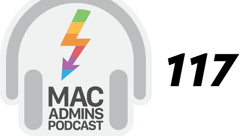 Episode 117 of the Mac Admins Podcast