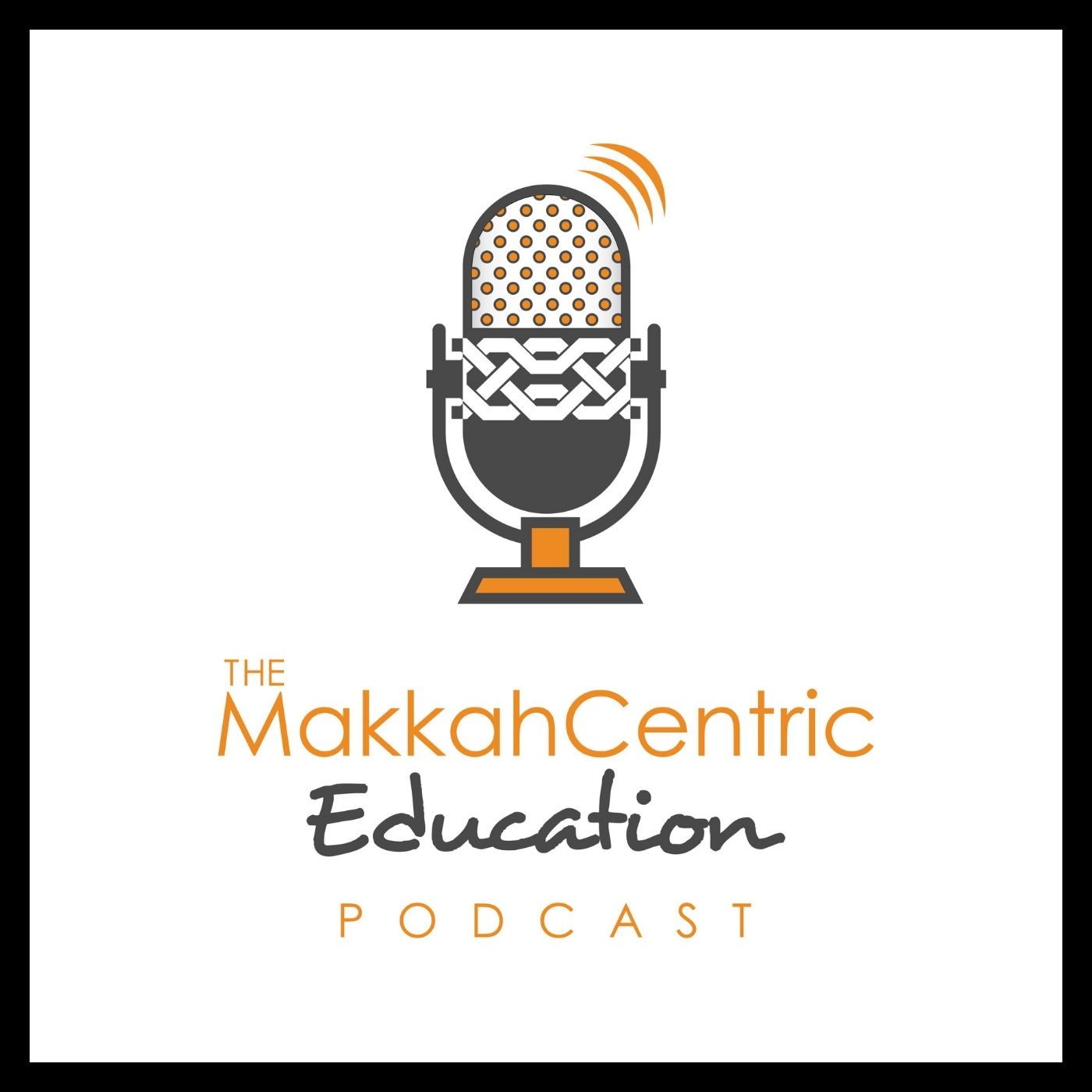 MCEP 001: Introducing the MakkahCentric Education Podcast