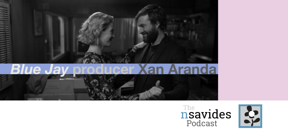 Producer Xan Aranda on The nsavides Podcast