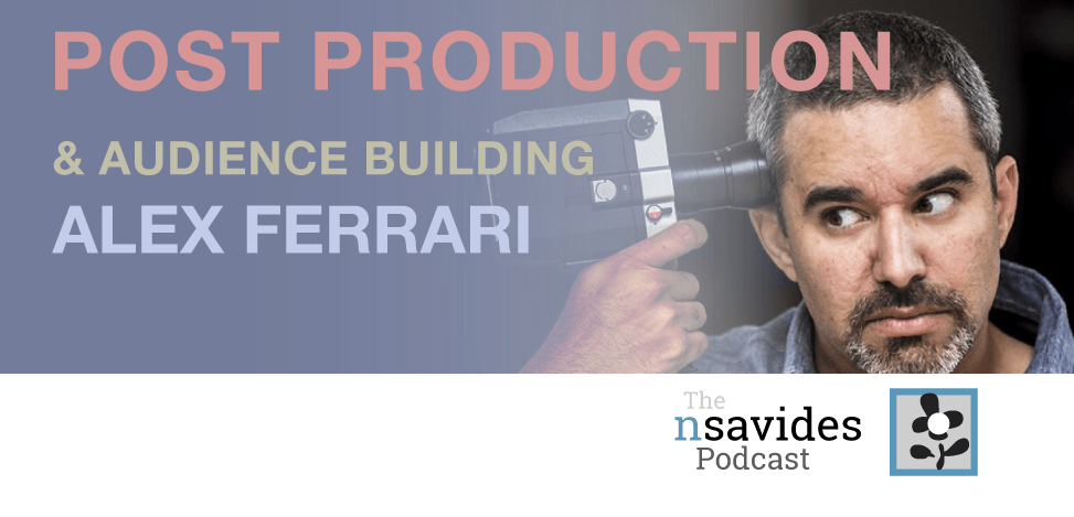 Alex Ferrari post production workflow nsavides podcast