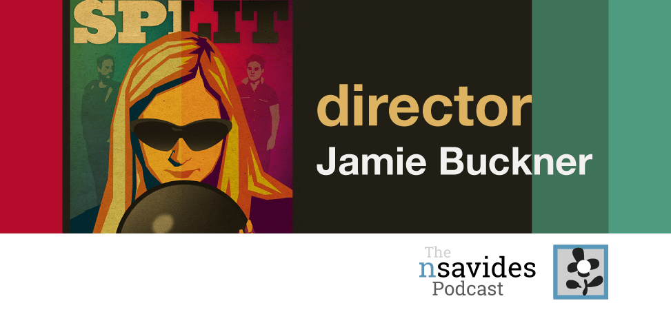 Jamie Buckner, director of romantic comedy Split on The nsavides Podcast