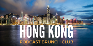 Podcast Brunch Club: Hong Kong