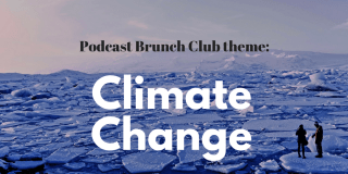 Podcast Brunch Club theme: Climate Change