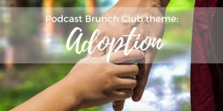 Podcast Brunch Club theme: Adoption