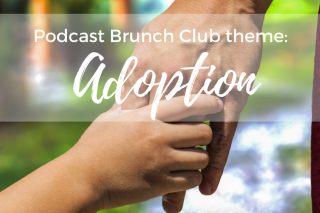 Podcast Brunch Club theme: Adoption