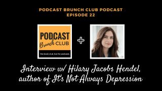 Episode 22 of Podcast Brunch Club podcast: Interview with Hilary Jacobs Hendel, author of It's Not Always Depression
