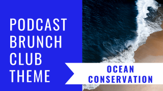Podcast Brunch Club theme: Ocean Conservation