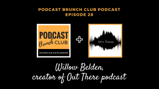 PBC podcast episode 28: Interview with Willow Belden, host and creator of the Out There podcast