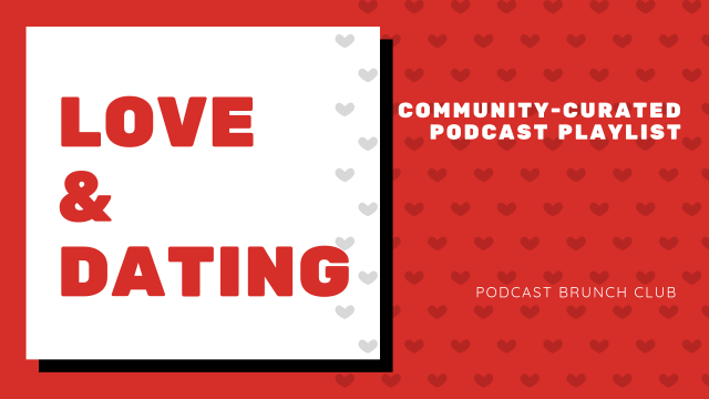 Community-Curated Podcast Playlist on Love & Dating