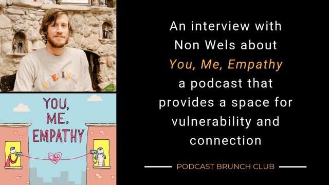 An interview with Non Wels about You, Me, Empathy, a podcast that provides a space for vulnerability and connection