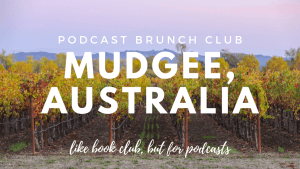 Podcast Brunch Club chapter: Mudgee, Australia. Like book club, but for podcasts.