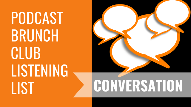 Podcast Brunch Club listening list: Conversation