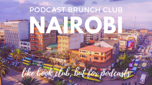Podcast Brunch Club: Nairobi. Like book club, but for podcasts.