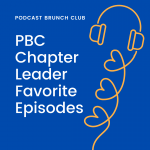 Podcast Brunch Club: PBC Chapter Leader Favorite Episodes.