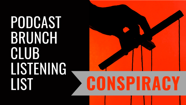 Podcast Brunch Club listening list: Conspiracy.