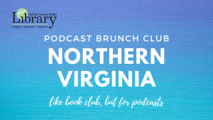 Podcast Brunch Club: Northern Virginia. Like book club, but for podcasts.