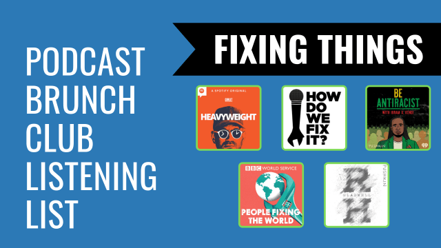 Fixing Things: Podcast Brunch Club listening list