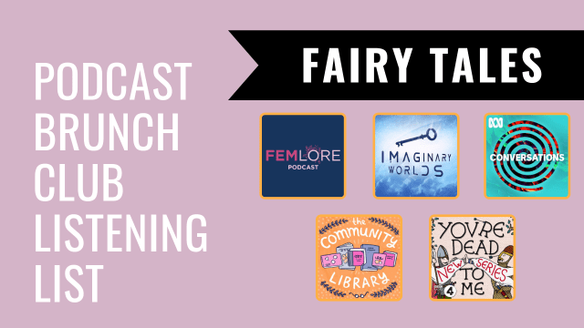 Podcast Brunch Club Listening List: Fairy Tales