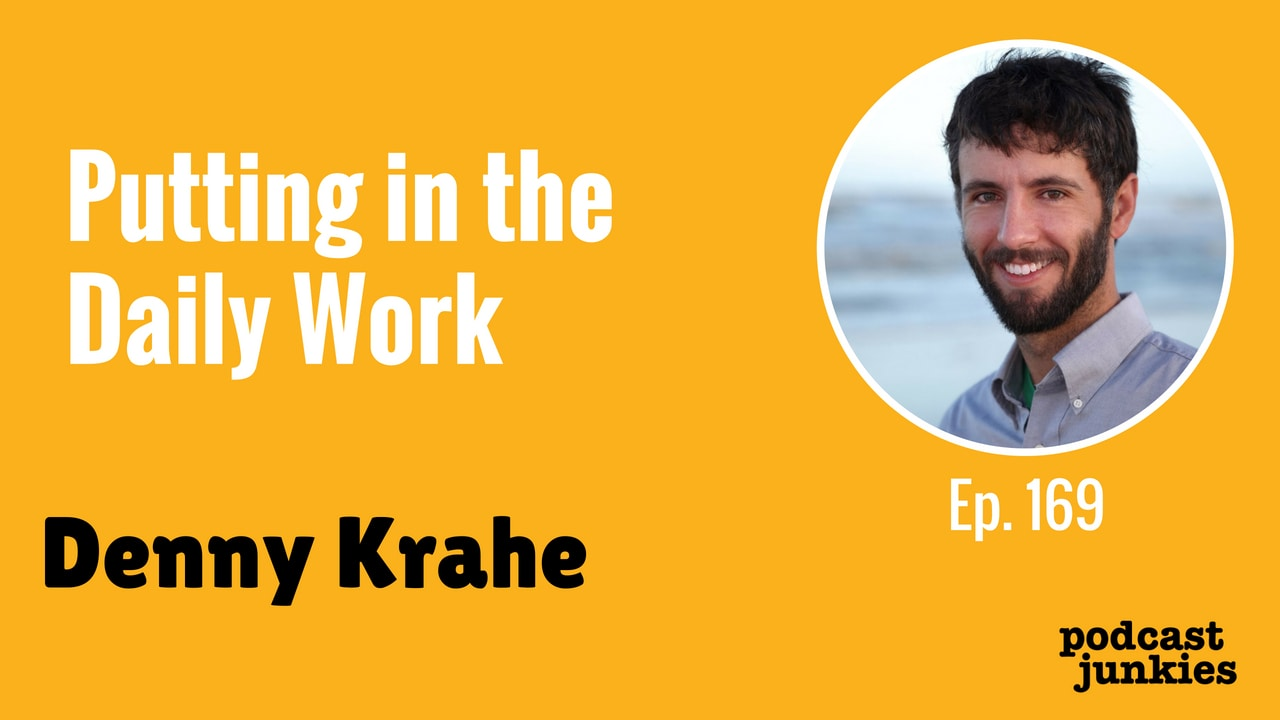 169 Denny Krahe | Putting in the Daily Work | Podcast Junkies