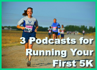 3 Podcasts for Running Your First 5K