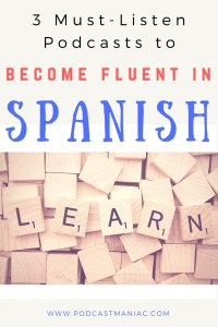 Podcasts To Become Fluent In Spanish