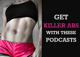 Get Killer Abs with these Podcasts