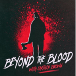 Beyond The Blood Podcast