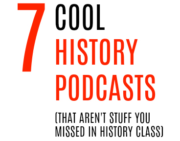 7 Cool History Podcasts