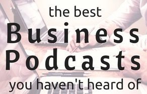 The Best Business Podcasts You Haven't Heard Of