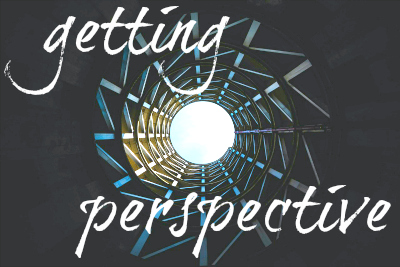 Getting Perspective | Podcast Maniac Blog