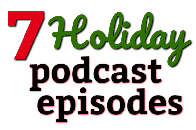 Holiday Podcast Episodes Podcast Maniac Blog