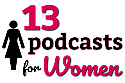 Podcasts for Women | Female Podcasters | PodcastManiacBlog