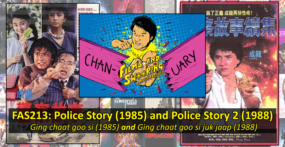 FAS213 – CHANUARY – Police Story (1985) and Police Story 2 (1988)