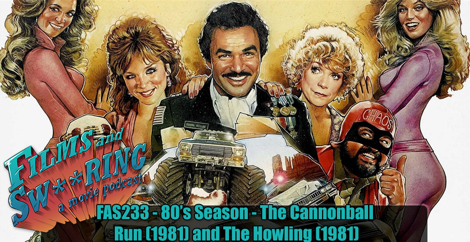 FAS233 – 80's Season – The Cannonball Run (1981) and The Howling (1981)