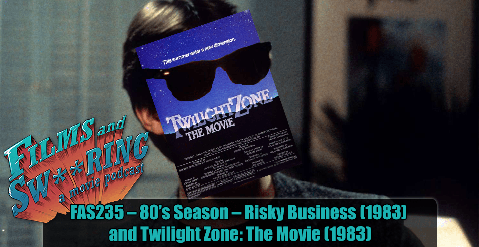 FAS235 – 80's Season – Risky Business (1983) and Twilight Zone: The Movie (1983)