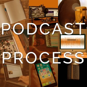 The Podcast Process