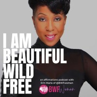 I AM Beautiful Wild Free: A Guided Affirmation and Meditation Podcast