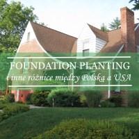 Foundation planting - i inne ciekawostki z USA
