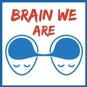Brain We Are podcast